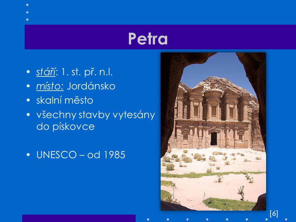 Petra stáří: 1. st. př. n.l. místo: Jordánsko skalní město všechny stavby vytesány do pískovce UNESCO – od 1985 [6][6]
