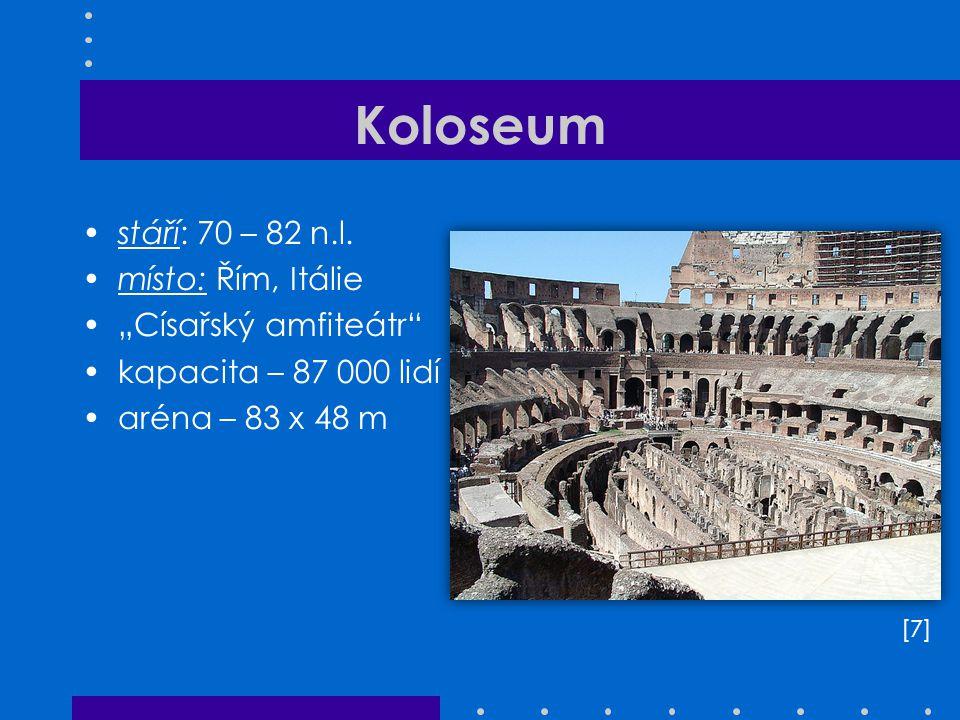 """Koloseum stáří: 70 – 82 n.l. místo: Řím, Itálie """"Císařský amfiteátr"""" kapacita – 87 000 lidí aréna – 83 x 48 m [7][7]"""