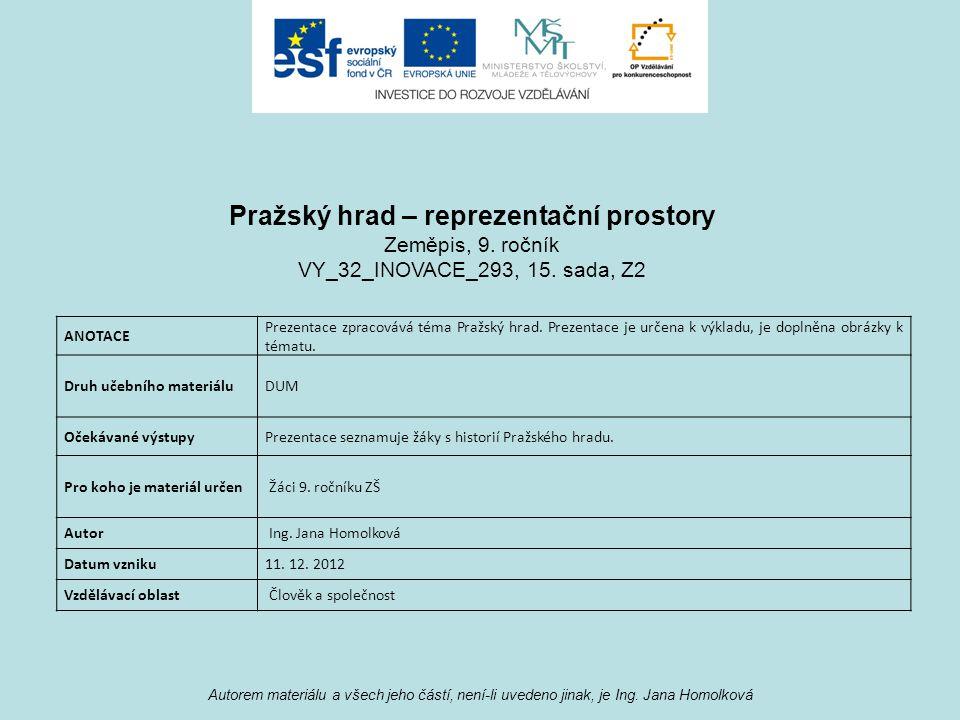 Autorem materiálu a všech jeho částí, není-li uvedeno jinak, je Ing. Jana Homolková ANOTACE Prezentace zpracovává téma Pražský hrad. Prezentace je urč