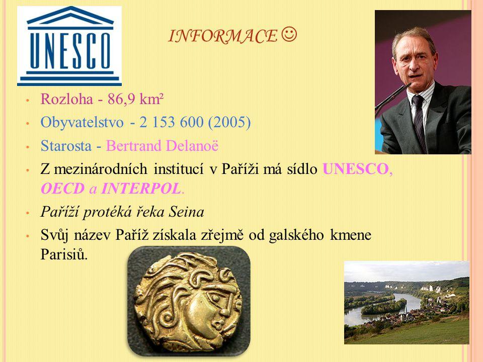 INFORMACE Rozloha - 86,9 km² Obyvatelstvo - 2 153 600 (2005) Starosta - Bertrand Delanoë Z mezinárodních institucí v Paříži má sídlo UNESCO, OECD a INTERPOL.