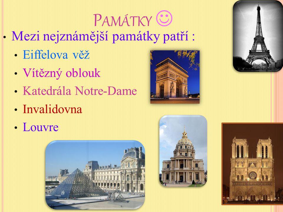 Mezi nejznámější památky patří : Eiffelova věž Vítězný oblouk Katedrála Notre-Dame Invalidovna Louvre P AMÁTKY