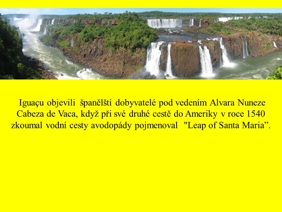 """Vodopády se nachází v provincii Misiones, v Národním parku Iguazu v místech, kde Argentina hraničí s """"Parque Nacional do Iguaçu"""" státu Paraná v Brazil"""