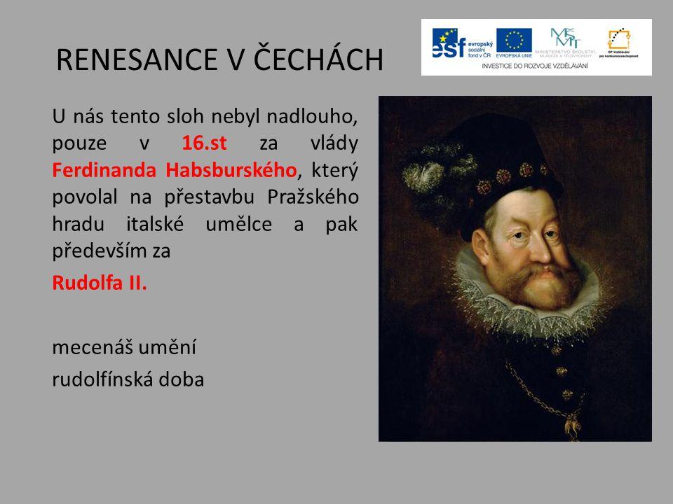 RENESANCE V ČECHÁCH U nás tento sloh nebyl nadlouho, pouze v 16.st za vlády Ferdinanda Habsburského, který povolal na přestavbu Pražského hradu italsk