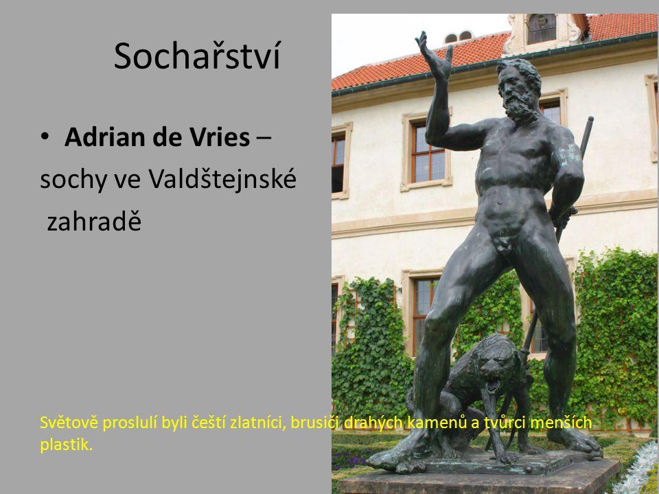 Sochařství Adrian de Vries – sochy ve Valdštejnské zahradě Světově proslulí byli čeští zlatníci, brusiči drahých kamenů a tvůrci menších plastik.