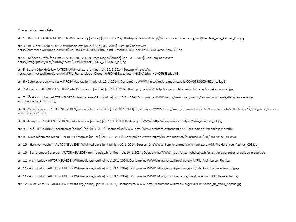 Citace – obrazové přílohy str. 1 – Rudolf II – AUTOR NEUVEDEN Wikimedia.org [online]. [cit. 10. 1. 2014]. Dostupný na WWW: http://commons.wikimedia.or