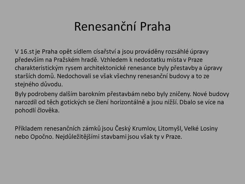 Renesanční Praha V 16.st je Praha opět sídlem císařství a jsou prováděny rozsáhlé úpravy především na Pražském hradě. Vzhledem k nedostatku místa v Pr