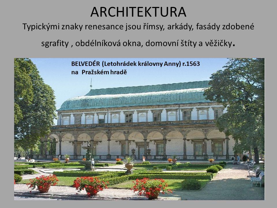 ARCHITEKTURA Typickými znaky renesance jsou římsy, arkády, fasády zdobené sgrafity, obdélníková okna, domovní štíty a věžičky. BELVEDÉR (Letohrádek kr