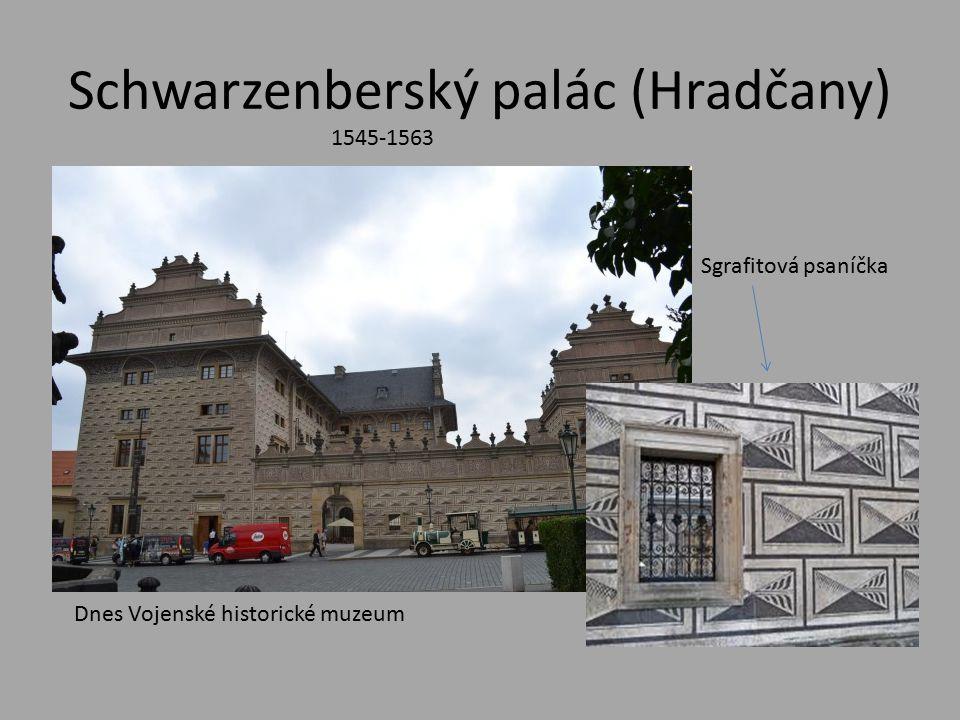 Schwarzenberský palác (Hradčany) Sgrafitová psaníčka 1545-1563 Dnes Vojenské historické muzeum