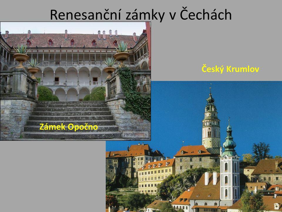Renesanční zámky v Čechách Zámek Opočno Český Krumlov