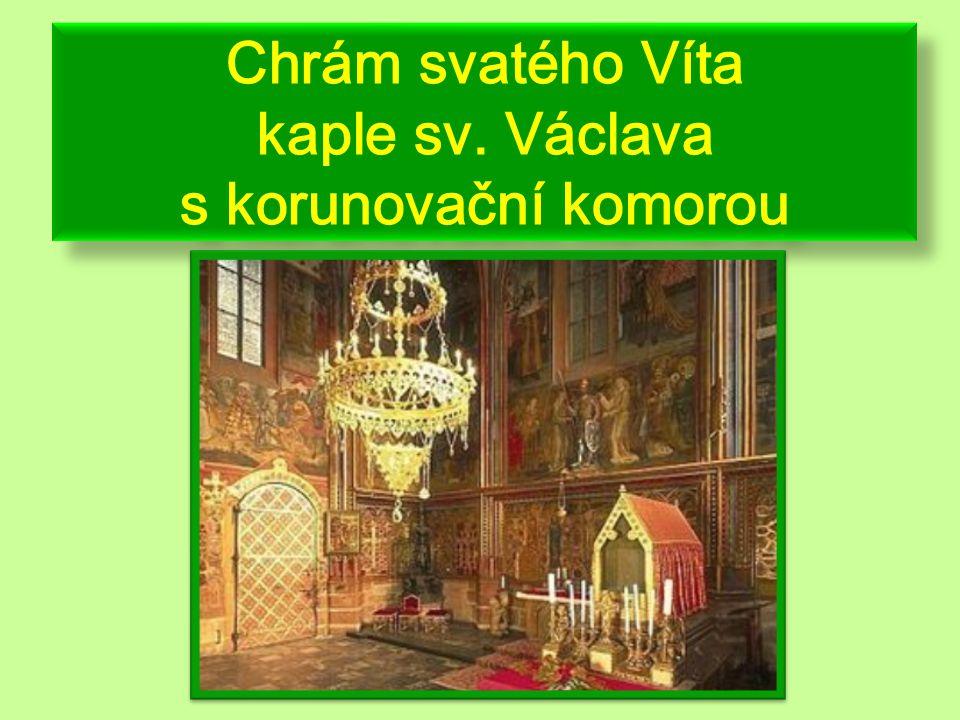 kaple sv. Václava s korunovační komorou Chrám svatého Víta kaple sv. Václava s korunovační komorou
