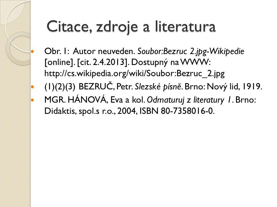 Citace, zdroje a literatura Obr. 1: Autor neuveden. Soubor:Bezruc 2.jpg-Wikipedie [online]. [cit. 2.4.2013]. Dostupný na WWW: http://cs.wikipedia.org/