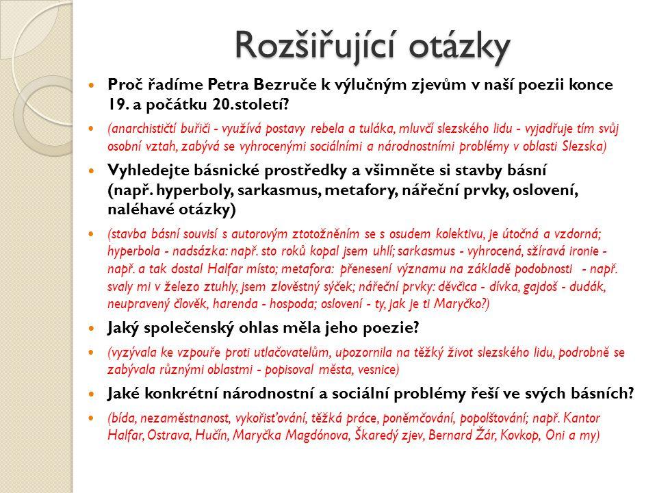 Rozšiřující otázky Proč řadíme Petra Bezruče k výlučným zjevům v naší poezii konce 19. a počátku 20.století? (anarchističtí buřiči - využívá postavy r