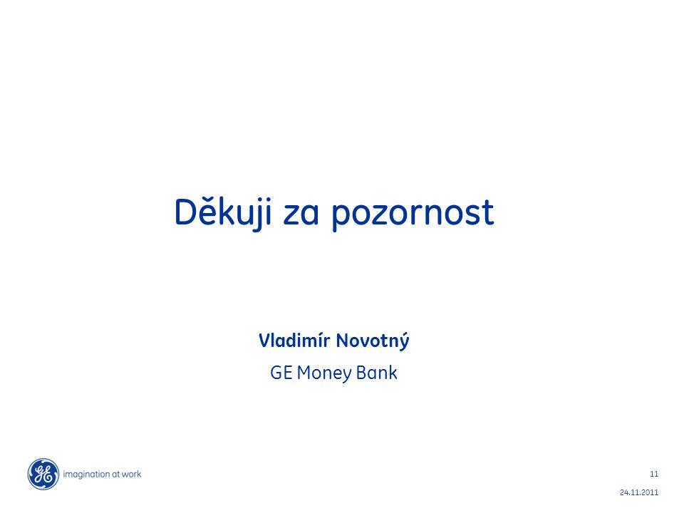11 24.11.2011 Děkuji za pozornost Vladimír Novotný GE Money Bank