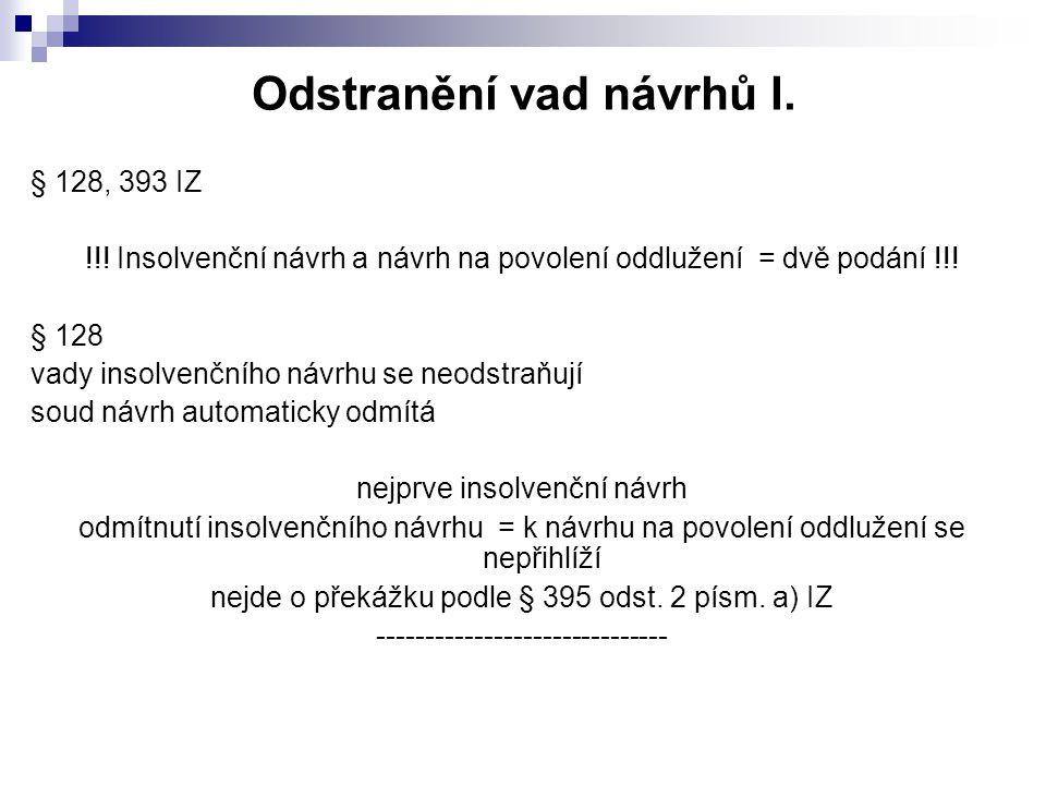 Odstranění vad návrhů I. § 128, 393 IZ !!! Insolvenční návrh a návrh na povolení oddlužení = dvě podání !!! § 128 vady insolvenčního návrhu se neodstr