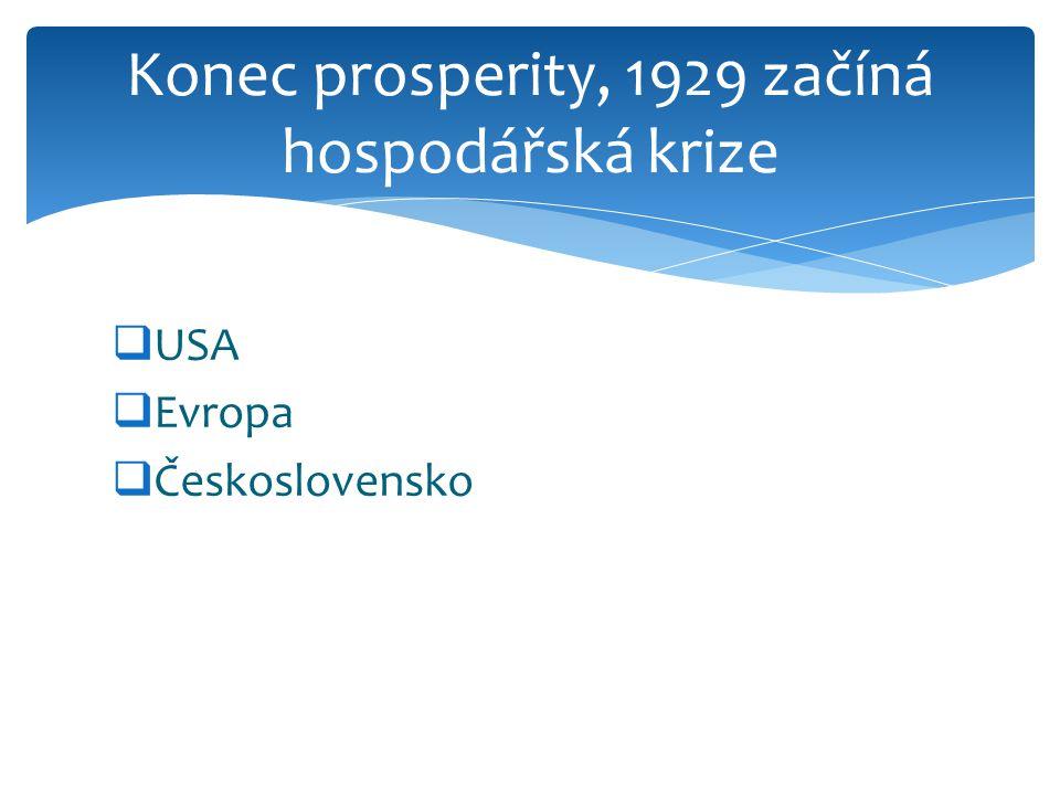  USA  Evropa  Československo Konec prosperity, 1929 začíná hospodářská krize
