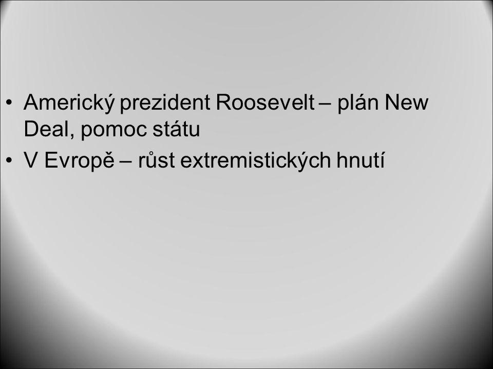 Americký prezident Roosevelt – plán New Deal, pomoc státu V Evropě – růst extremistických hnutí