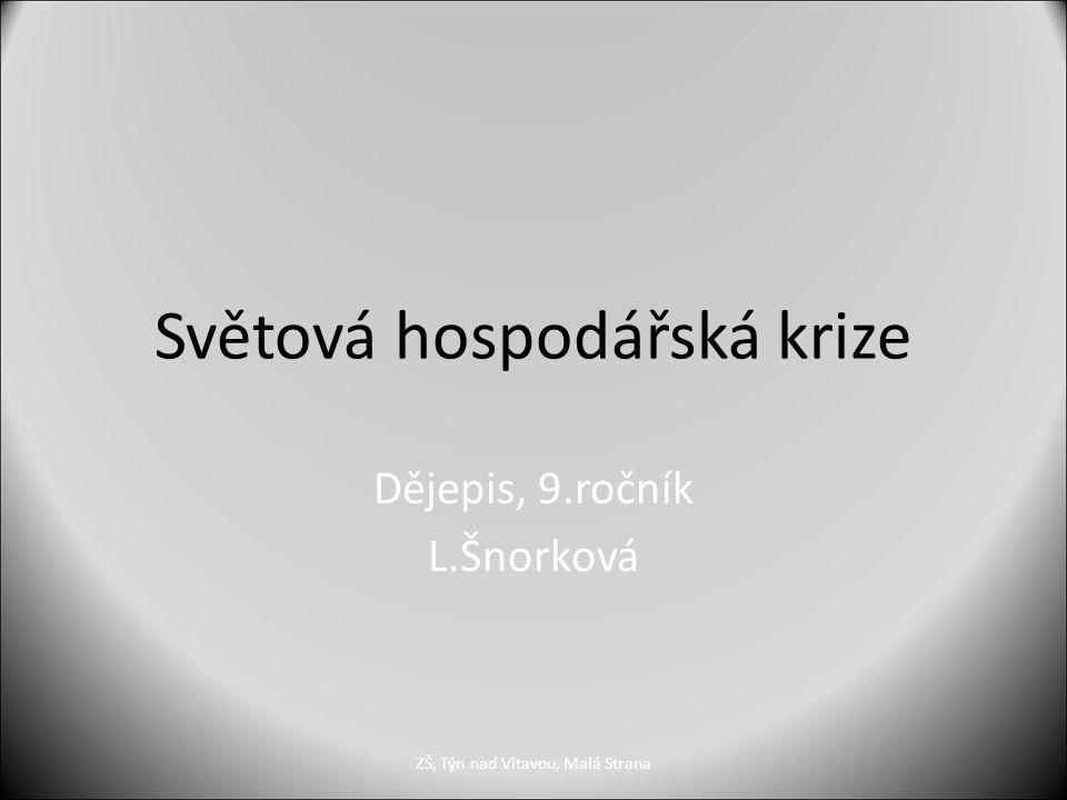 Světová hospodářská krize Dějepis, 9.ročník L.Šnorková ZŠ, Týn nad Vltavou, Malá Strana