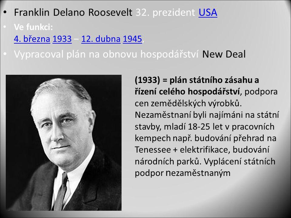 Franklin Delano Roosevelt 32. prezident USAUSA Ve funkci: 4. března 1933 – 12. dubna 1945, 4. března193312. dubna1945 Vypracoval plán na obnovu hospod
