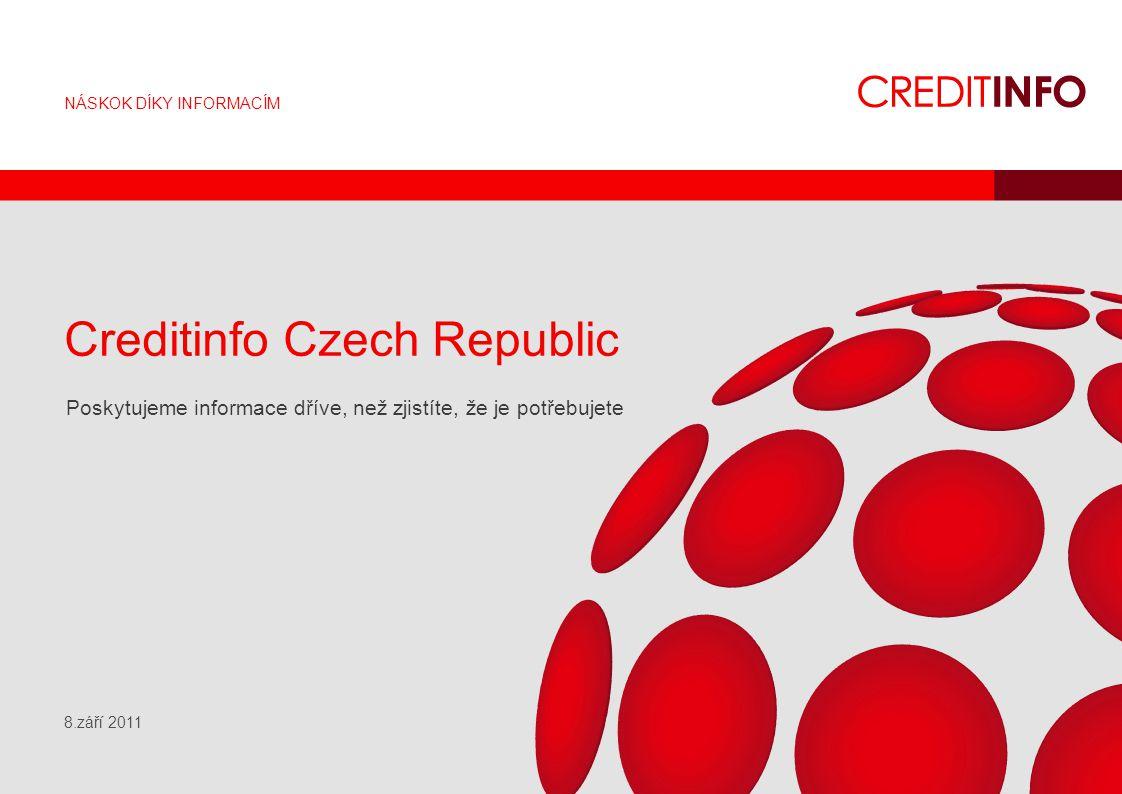 NÁSKOK DÍKY INFORMACÍM Creditinfo Czech Republic Poskytujeme informace dříve, než zjistíte, že je potřebujete 8.září 2011