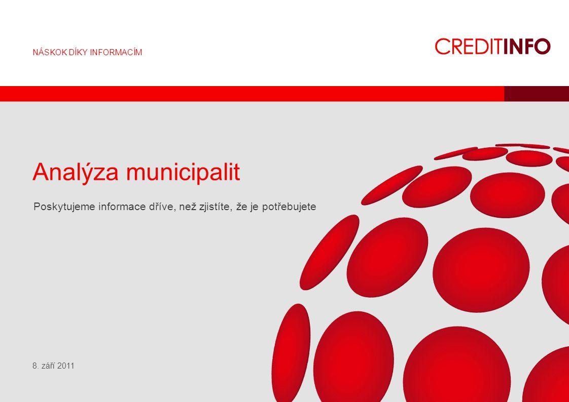 NÁSKOK DÍKY INFORMACÍM Analýza municipalit Poskytujeme informace dříve, než zjistíte, že je potřebujete 8. září 2011