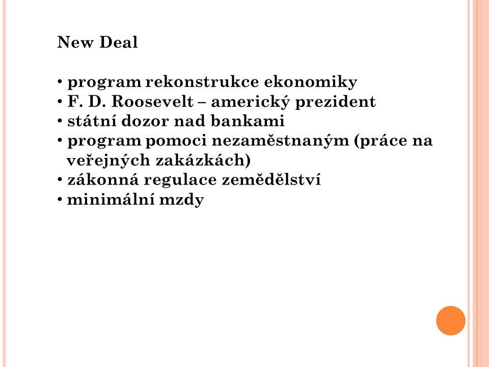 New Deal program rekonstrukce ekonomiky F. D. Roosevelt – americký prezident státní dozor nad bankami program pomoci nezaměstnaným (práce na veřejných
