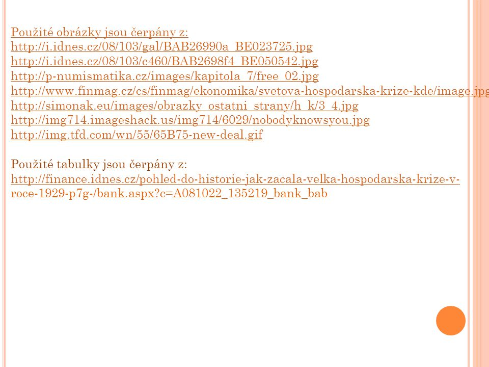 Použité obrázky jsou čerpány z: http://i.idnes.cz/08/103/gal/BAB26990a_BE023725.jpg http://i.idnes.cz/08/103/c460/BAB2698f4_BE050542.jpg http://p-numi