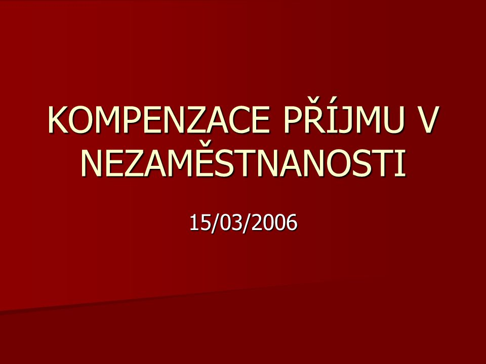 KOMPENZACE PŘÍJMU V NEZAMĚSTNANOSTI 15/03/2006