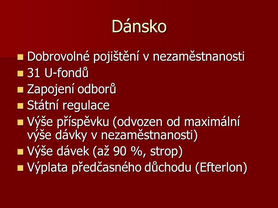 Dánsko Dobrovolné pojištění v nezaměstnanosti Dobrovolné pojištění v nezaměstnanosti 31 U-fondů 31 U-fondů Zapojení odborů Zapojení odborů Státní regu