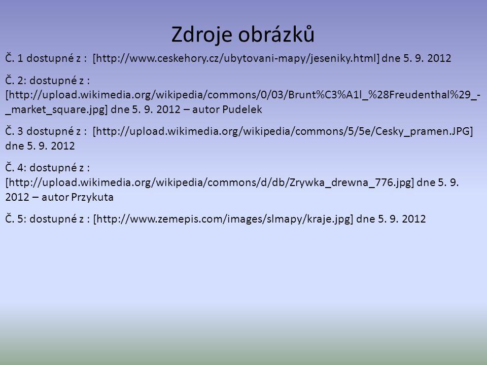 Zdroje obrázků Č. 1 dostupné z : [http://www.ceskehory.cz/ubytovani-mapy/jeseniky.html] dne 5. 9. 2012 Č. 2: dostupné z : [http://upload.wikimedia.org
