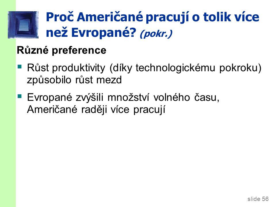 slide 56 Proč Američané pracují o tolik více než Evropané? (pokr.) Různé preference  Růst produktivity (díky technologickému pokroku) způsobilo růst