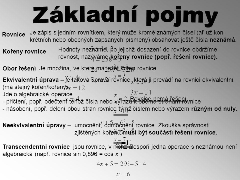 Je zápis s jedním rovnítkem, který může kromě známých čísel (ať už kon- krétních nebo obecných zapsaných písmeny) obsahovat ještě čísla neznámá.
