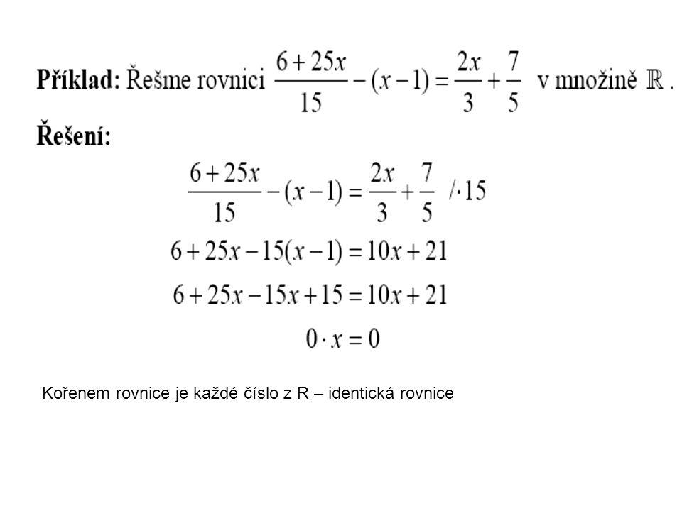 Kořenem rovnice je každé číslo z R – identická rovnice