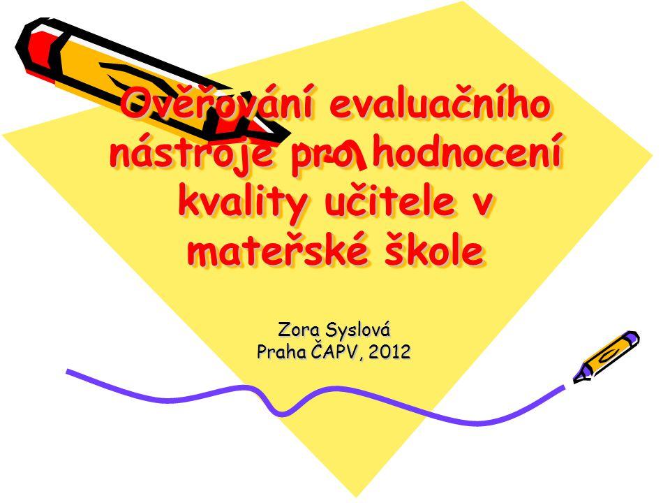 Ověřování evaluačního nástroje pro hodnocení kvality učitele v mateřské škole Zora Syslová Praha ČAPV, 2012