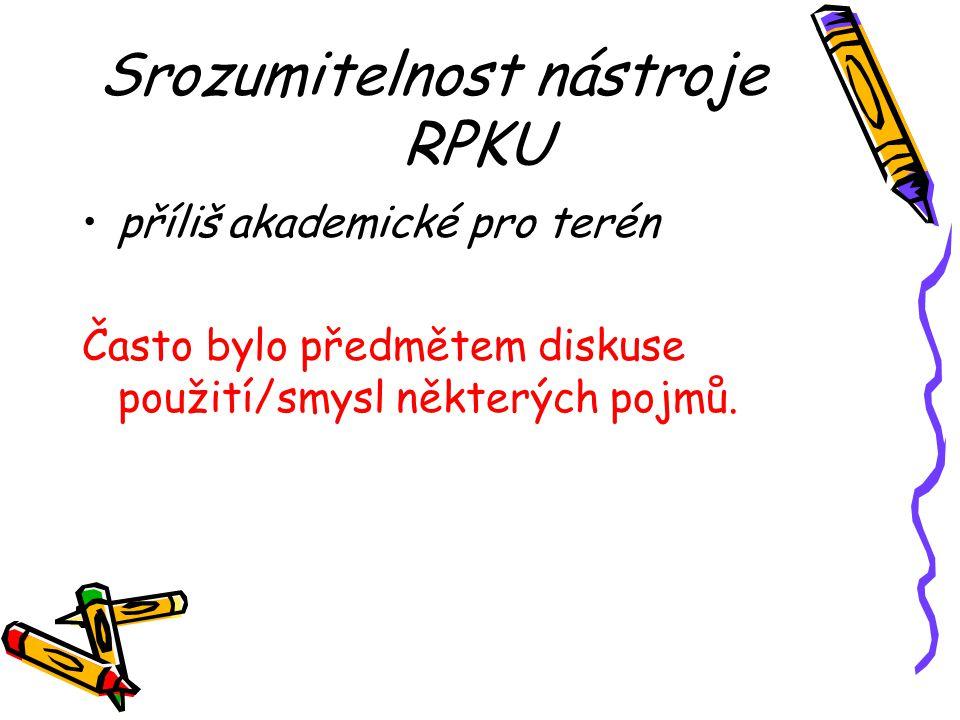 Srozumitelnost nástroje RPKU příliš akademické pro terén Často bylo předmětem diskuse použití/smysl některých pojmů.