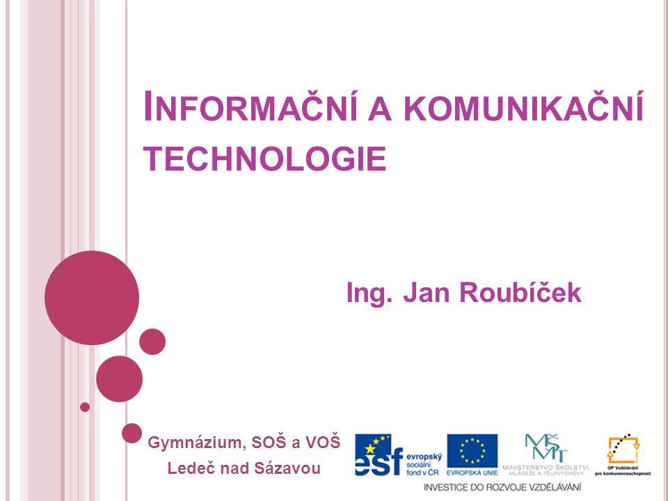 Gymnázium, SOŠ a VOŠ Ledeč nad Sázavou I NFORMAČNÍ A KOMUNIKAČNÍ TECHNOLOGIE Ing. Jan Roubíček