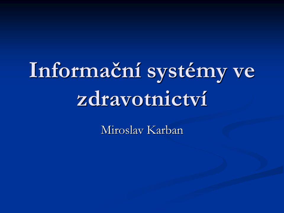 Informační systémy ve zdravotnictví Miroslav Karban