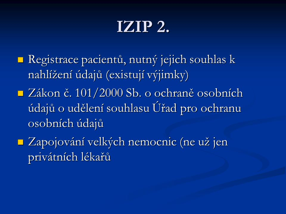 IZIP 2. Registrace pacientů, nutný jejich souhlas k nahlížení údajů (existují výjimky) Registrace pacientů, nutný jejich souhlas k nahlížení údajů (ex