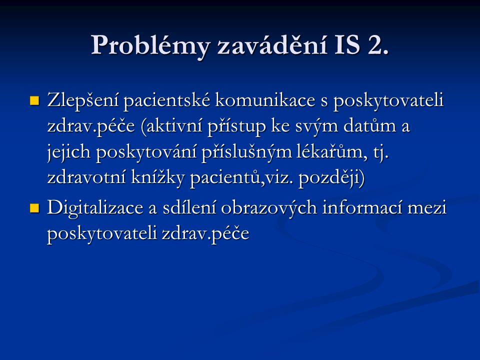 Problémy zavádění IS 2. Zlepšení pacientské komunikace s poskytovateli zdrav.péče (aktivní přístup ke svým datům a jejich poskytování příslušným lékař