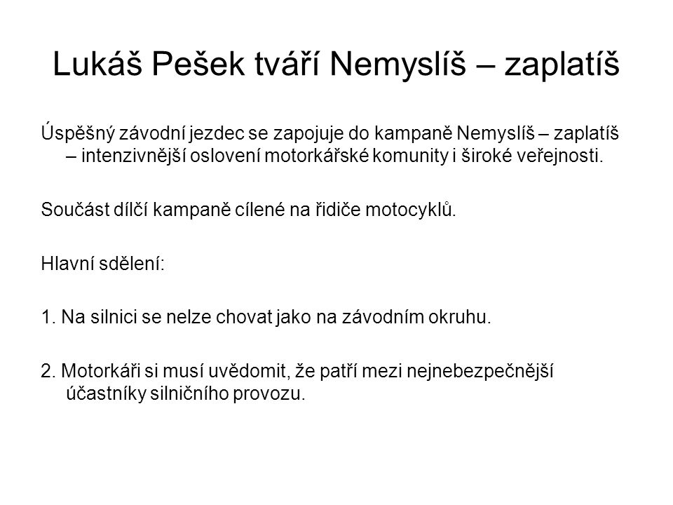 Lukáš Pešek tváří Nemyslíš – zaplatíš Úspěšný závodní jezdec se zapojuje do kampaně Nemyslíš – zaplatíš – intenzivnější oslovení motorkářské komunity i široké veřejnosti.