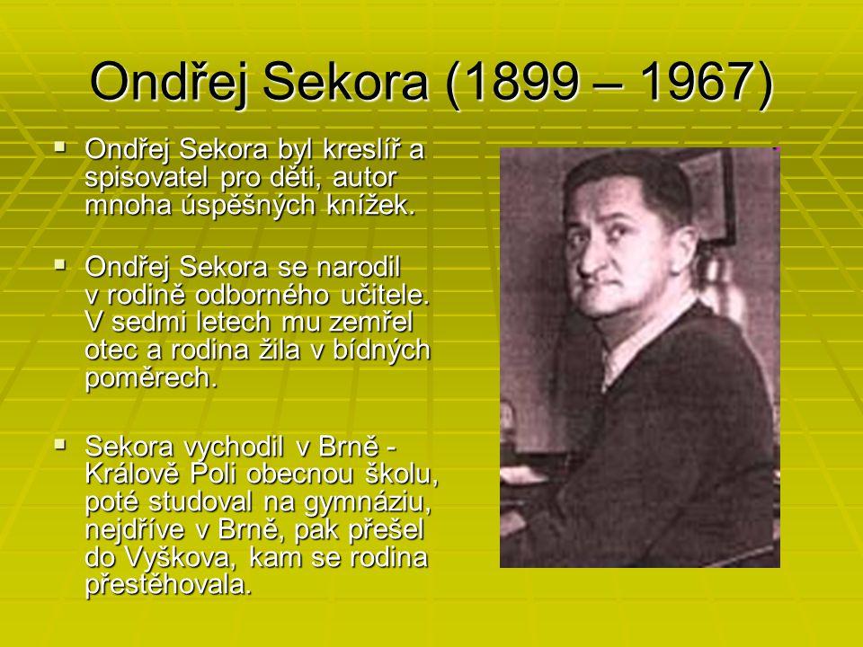 Ondřej Sekora (1899 – 1967)  Ondřej Sekora byl kreslíř a spisovatel pro děti, autor mnoha úspěšných knížek.  Ondřej Sekora se narodil v rodině odbor