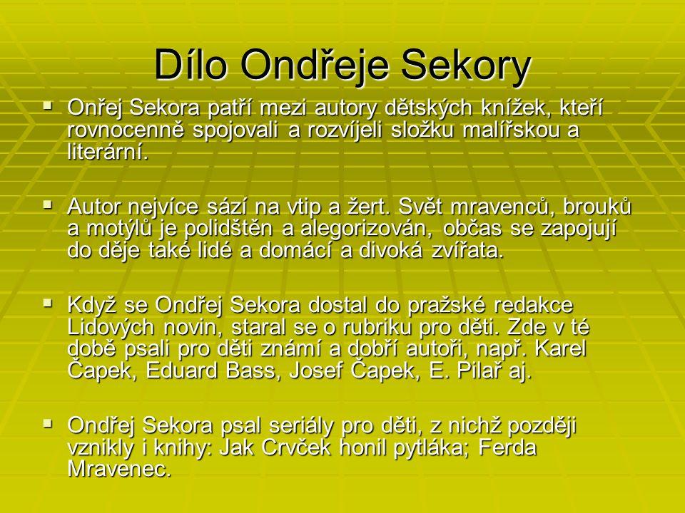 Dílo Ondřeje Sekory  Onřej Sekora patří mezi autory dětských knížek, kteří rovnocenně spojovali a rozvíjeli složku malířskou a literární.  Autor nej