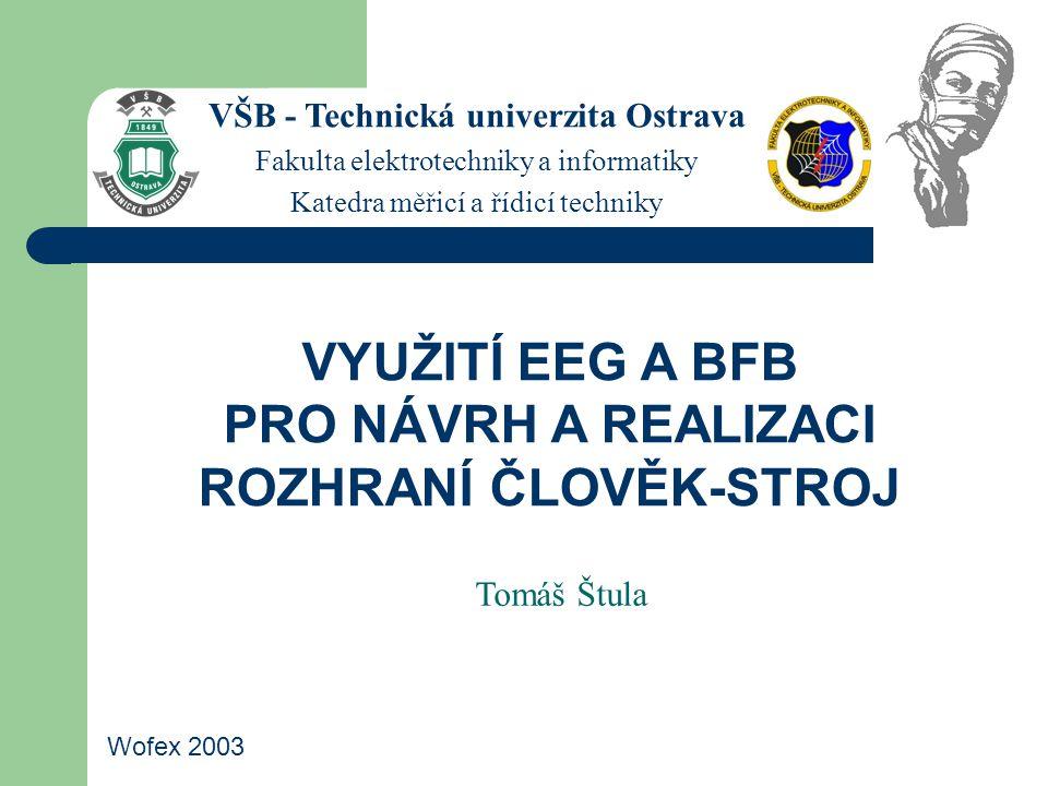 Tomáš Štula VŠB - Technická univerzita Ostrava Fakulta elektrotechniky a informatiky Katedra měřicí a řídicí techniky VYUŽITÍ EEG A BFB PRO NÁVRH A RE