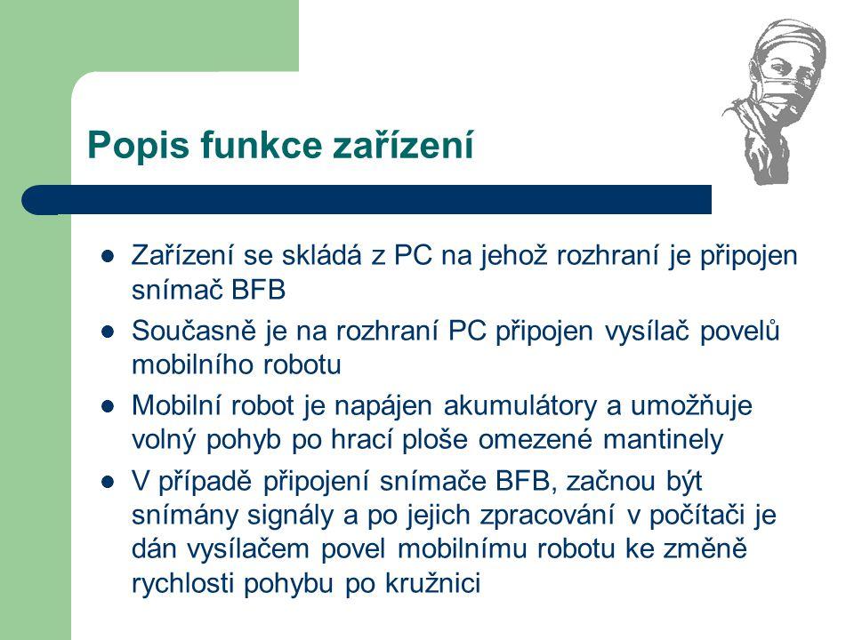 Popis funkce zařízení Zařízení se skládá z PC na jehož rozhraní je připojen snímač BFB Současně je na rozhraní PC připojen vysílač povelů mobilního ro