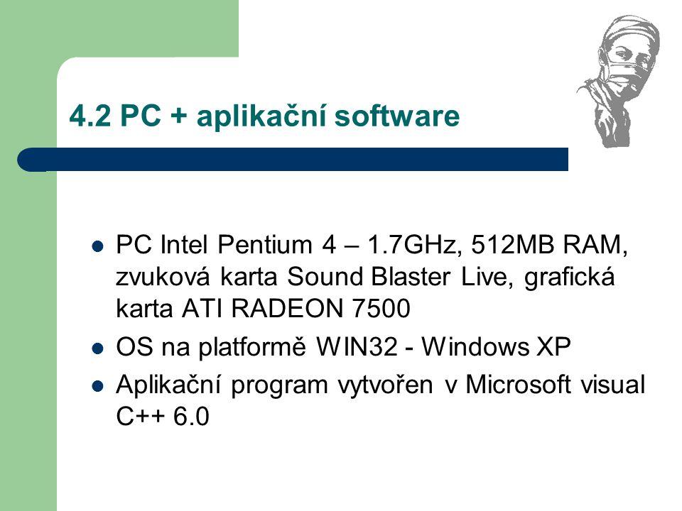 4.2 PC + aplikační software PC Intel Pentium 4 – 1.7GHz, 512MB RAM, zvuková karta Sound Blaster Live, grafická karta ATI RADEON 7500 OS na platformě W