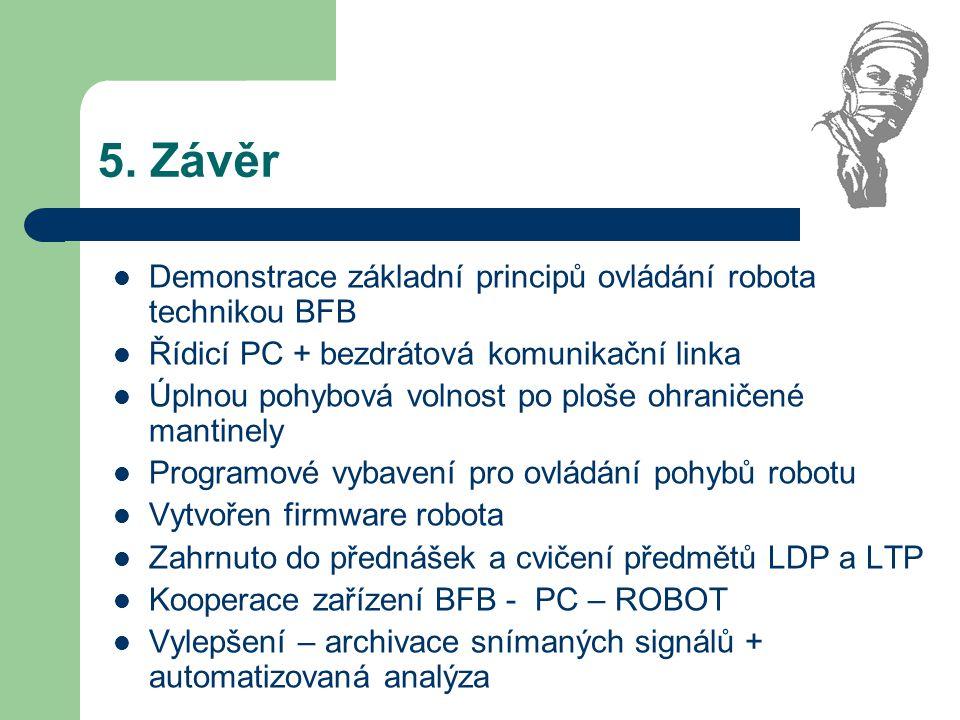 5. Závěr Demonstrace základní principů ovládání robota technikou BFB Řídicí PC + bezdrátová komunikační linka Úplnou pohybová volnost po ploše ohranič