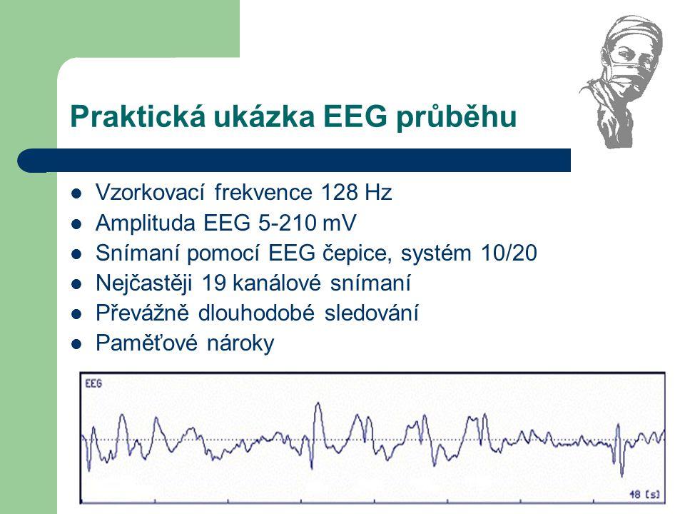 Praktická ukázka EEG průběhu Vzorkovací frekvence 128 Hz Amplituda EEG 5-210 mV Snímaní pomocí EEG čepice, systém 10/20 Nejčastěji 19 kanálové snímaní