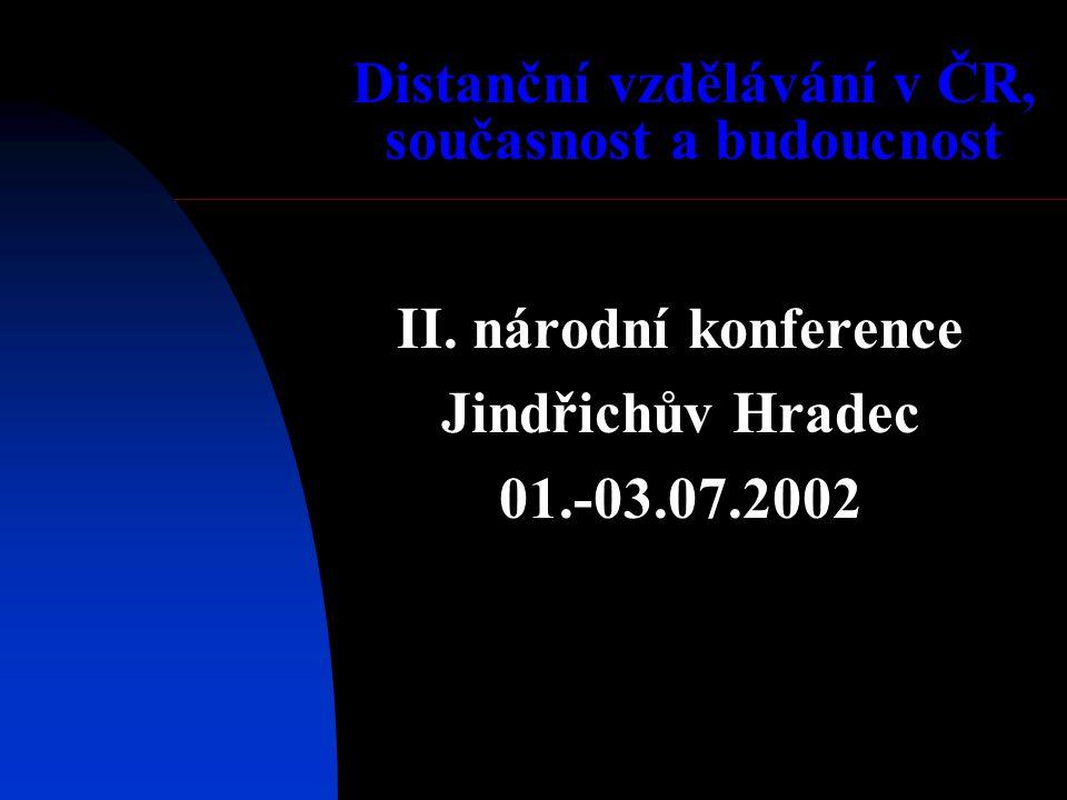 Distanční vzdělávání v ČR, současnost a budoucnost II. národní konference Jindřichův Hradec 01.-03.07.2002