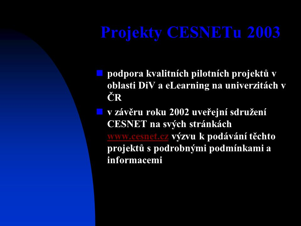 Projekty CESNETu 2003 podpora kvalitních pilotních projektů v oblasti DiV a eLearning na univerzitách v ČR v závěru roku 2002 uveřejní sdružení CESNET