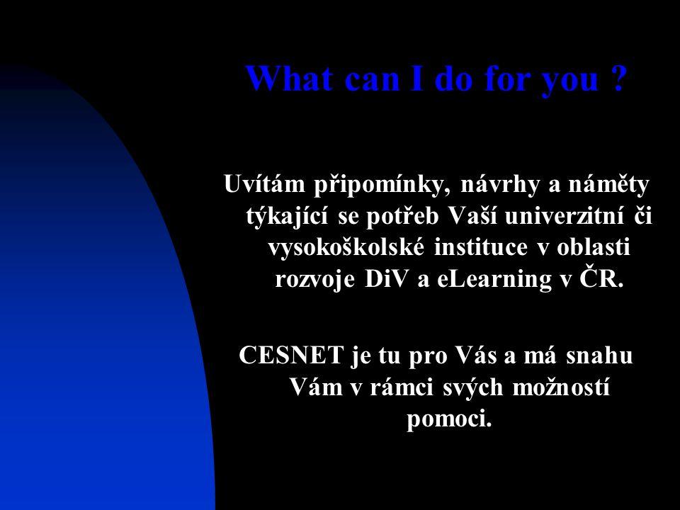 What can I do for you ? Uvítám připomínky, návrhy a náměty týkající se potřeb Vaší univerzitní či vysokoškolské instituce v oblasti rozvoje DiV a eLea