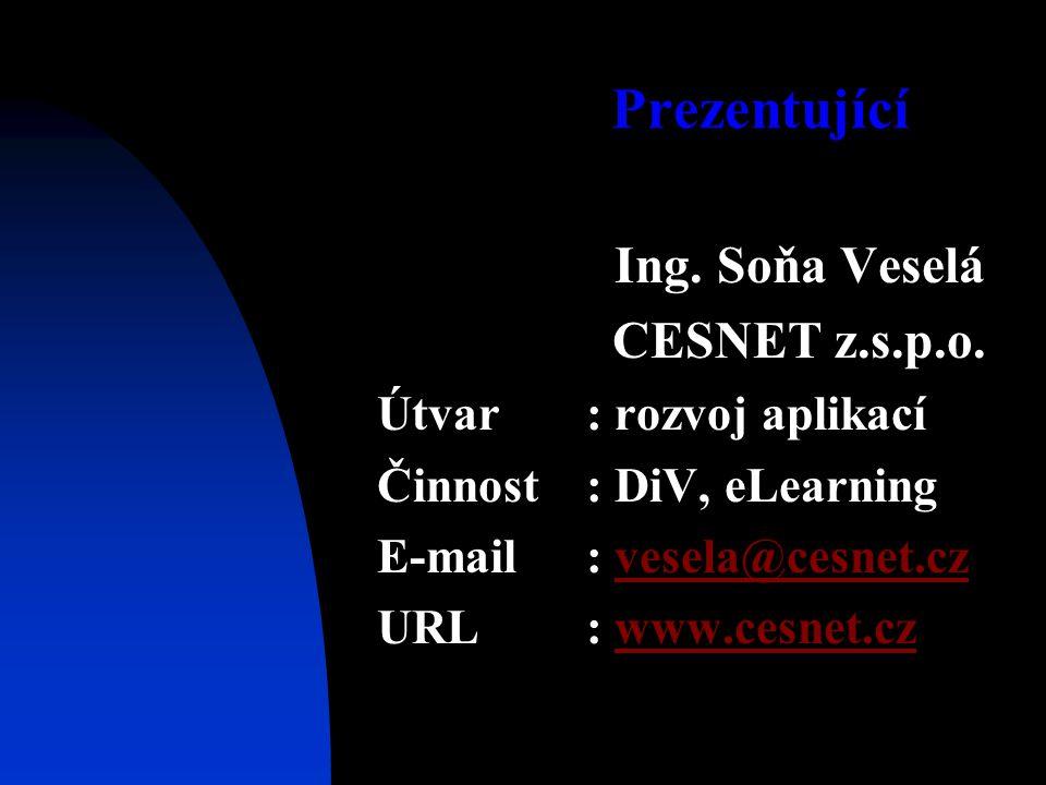 Prezentující Ing. Soňa Veselá CESNET z.s.p.o. Útvar: rozvoj aplikací Činnost: DiV, eLearning E-mail: vesela@cesnet.czvesela@cesnet.cz URL: www.cesnet.